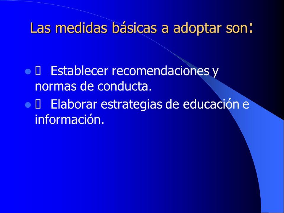 Las medidas básicas a adoptar son : Establecer recomendaciones y normas de conducta. Elaborar estrategias de educación e información.