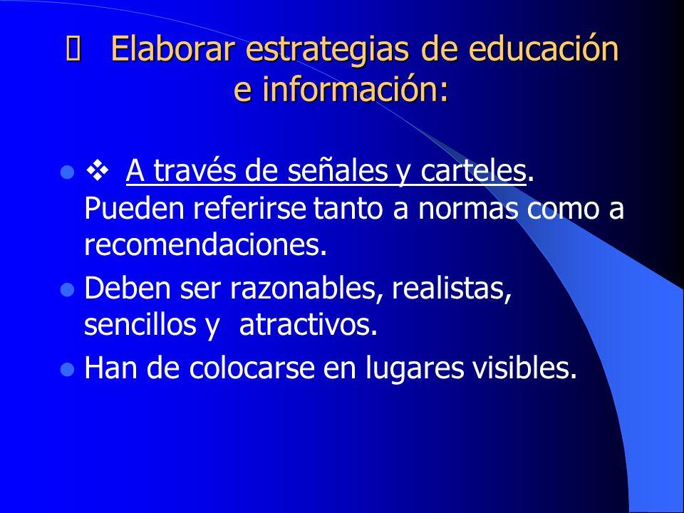 Elaborar estrategias de educación e información: Elaborar estrategias de educación e información: A través de señales y carteles. Pueden referirse tan