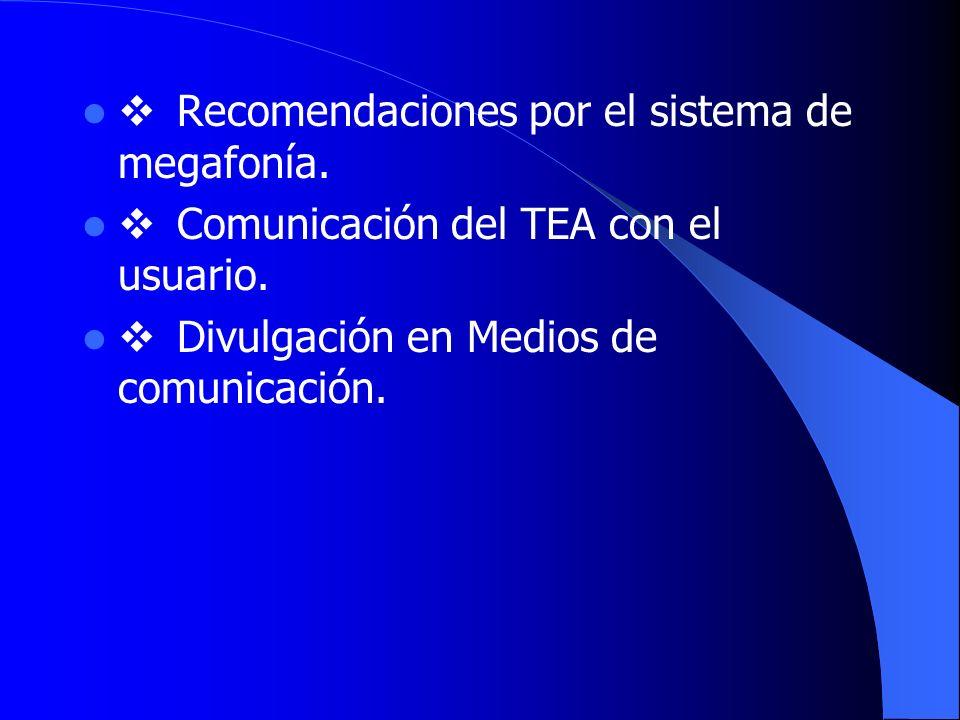 Recomendaciones por el sistema de megafonía. Comunicación del TEA con el usuario. Divulgación en Medios de comunicación.