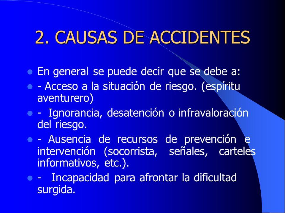 2. CAUSAS DE ACCIDENTES En general se puede decir que se debe a: - Acceso a la situación de riesgo. (espíritu aventurero) - Ignorancia, desatención o