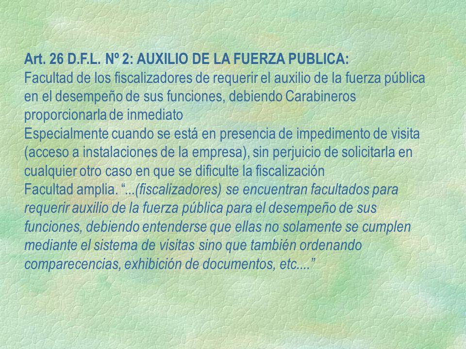 Art. 26 D.F.L. Nº 2: AUXILIO DE LA FUERZA PUBLICA: Facultad de los fiscalizadores de requerir el auxilio de la fuerza pública en el desempeño de sus f