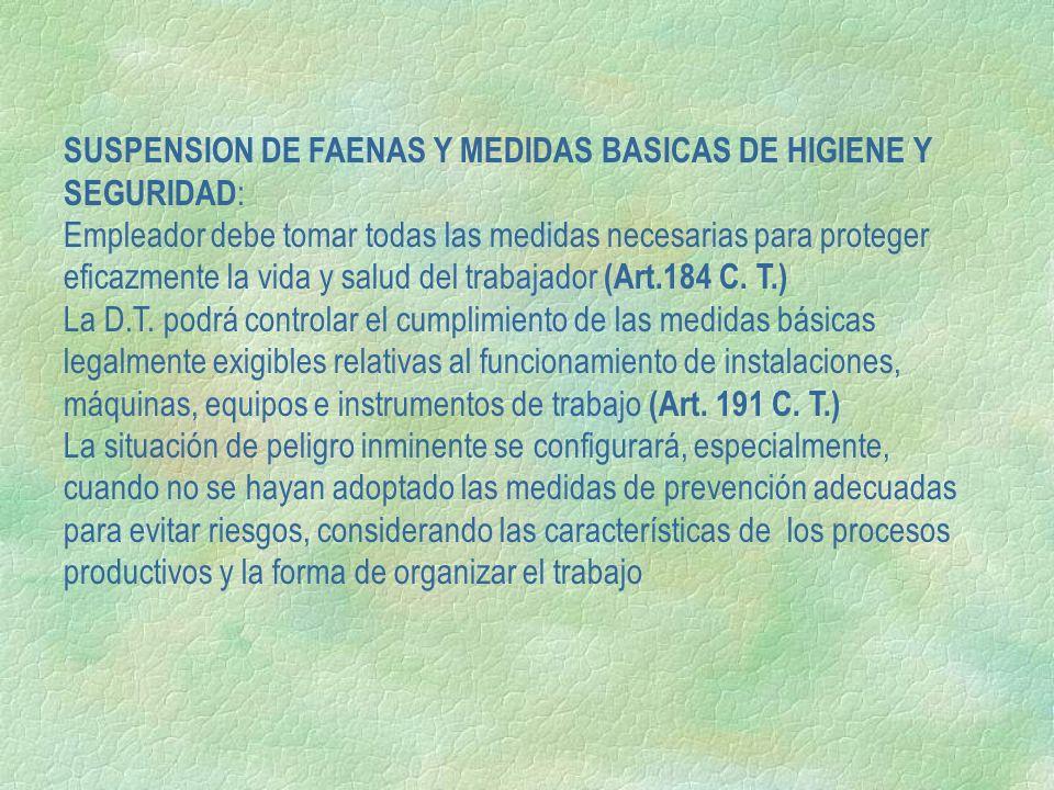 SUSPENSION DE FAENAS Y MEDIDAS BASICAS DE HIGIENE Y SEGURIDAD : Empleador debe tomar todas las medidas necesarias para proteger eficazmente la vida y