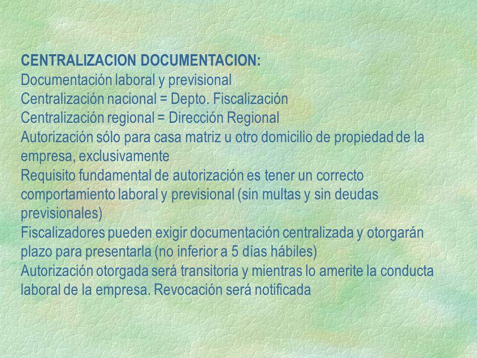 CENTRALIZACION DOCUMENTACION: Documentación laboral y previsional Centralización nacional = Depto. Fiscalización Centralización regional = Dirección R