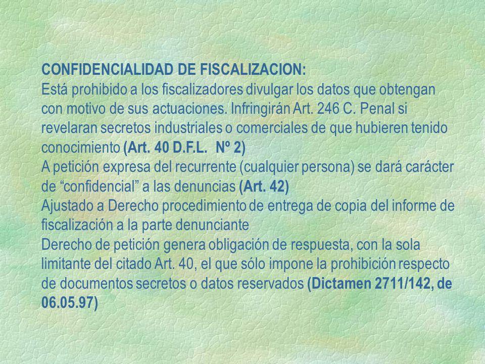 CONFIDENCIALIDAD DE FISCALIZACION: Está prohibido a los fiscalizadores divulgar los datos que obtengan con motivo de sus actuaciones. Infringirán Art.