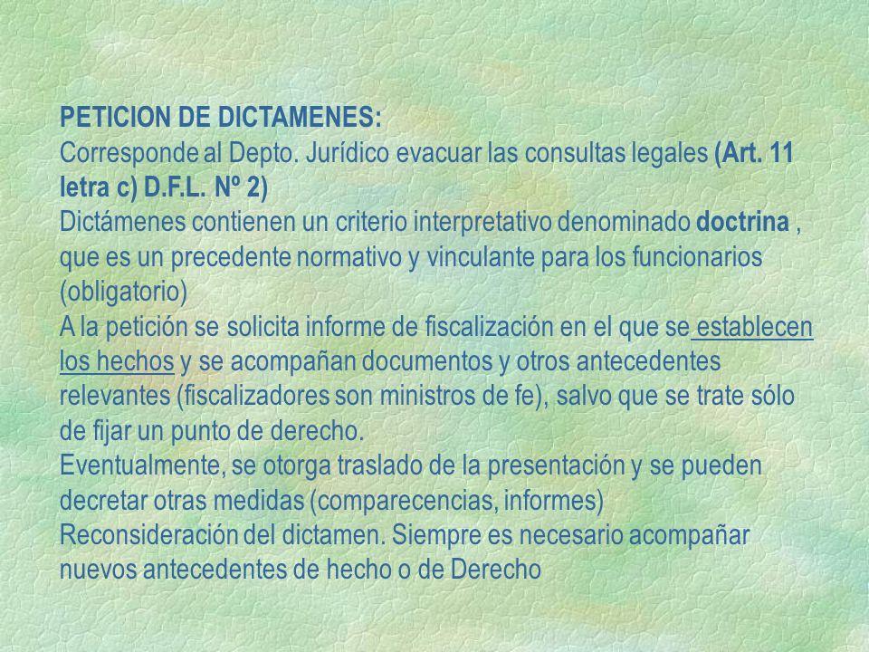 PETICION DE DICTAMENES: Corresponde al Depto. Jurídico evacuar las consultas legales (Art. 11 letra c) D.F.L. Nº 2) Dictámenes contienen un criterio i