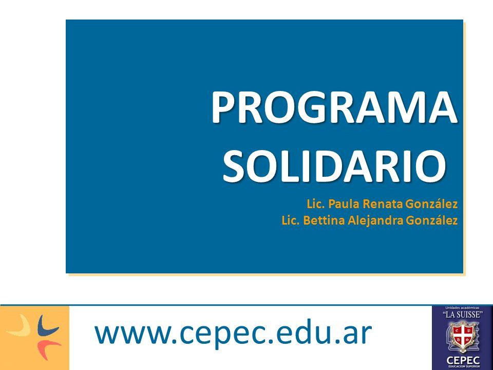 www.cepec.edu.ar PROGRAMA SOLIDARIO SOLIDARIO Lic. Paula Renata González Lic. Bettina Alejandra GonzálezPROGRAMA SOLIDARIO SOLIDARIO Lic. Paula Renata