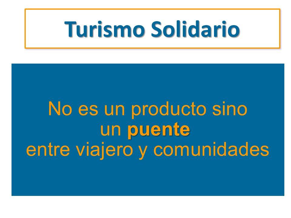No es un producto sino puente un puente entre viajero y comunidades No es un producto sino puente un puente entre viajero y comunidades Turismo Solida