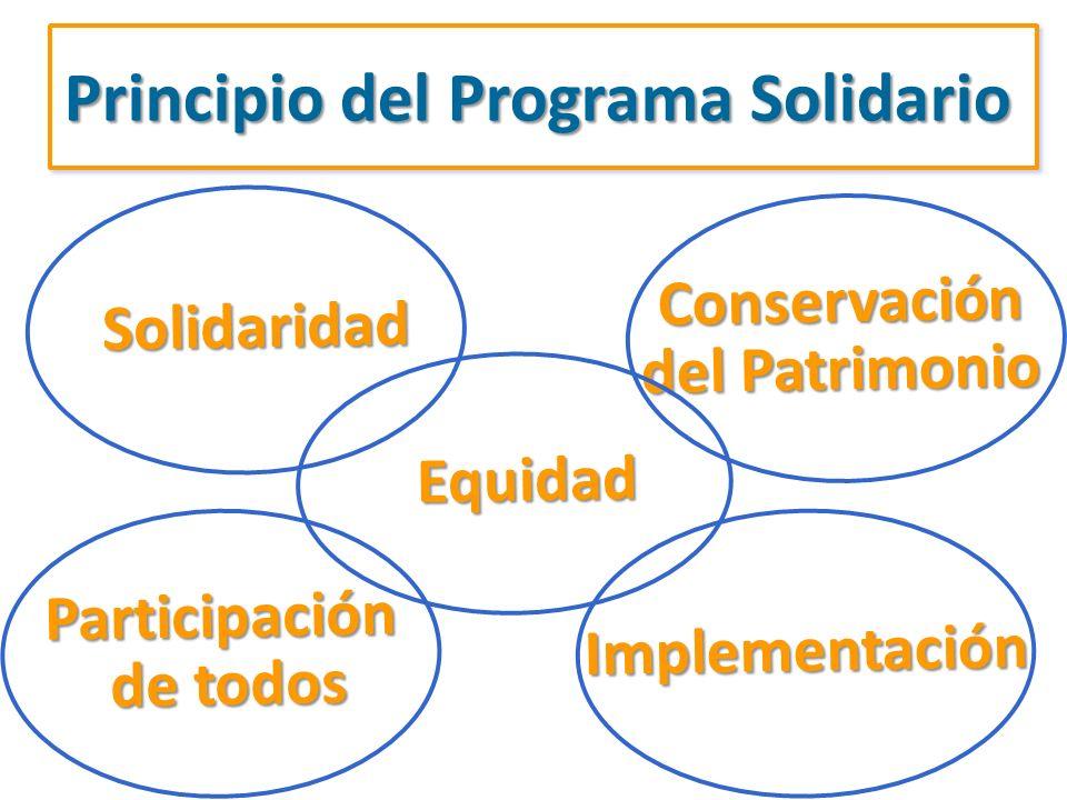 Solidaridad Principio del Programa Solidario Conservación del Patrimonio Implementación Participación de todos de todos Equidad Equidad