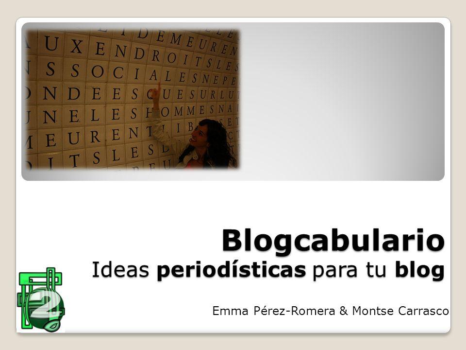 Blogcabulario Ideas periodísticas para tu blog Emma Pérez-Romera & Montse Carrasco
