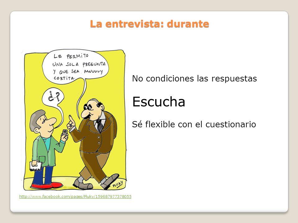 La entrevista: durante No condiciones las respuestas Escucha Sé flexible con el cuestionario http://www.facebook.com/pages/Pluky/159687977378055