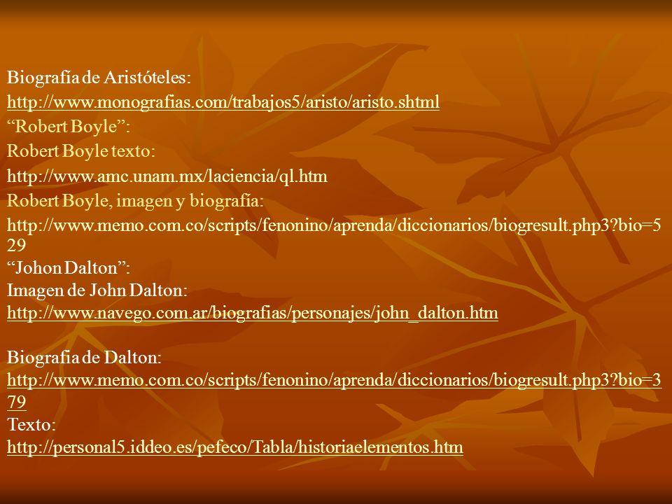 Biografía de Aristóteles: http://www.monografias.com/trabajos5/aristo/aristo.shtml Robert Boyle: Robert Boyle texto: http://www.amc.unam.mx/laciencia/