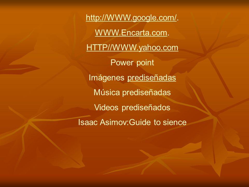 http://WWW.google.com/http://WWW.google.com/. WWW.Encarta.comWWW.Encarta.com. HTTP//WWW.yahoo.com Power point Imágenes prediseñadasprediseñadas Música