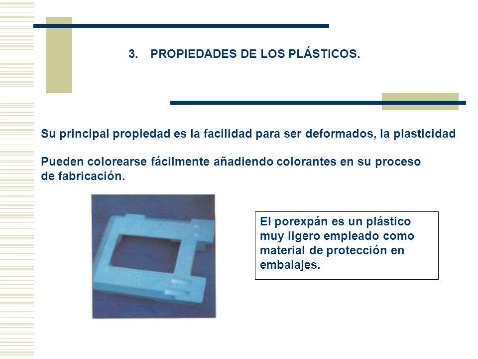 3. PROPIEDADES DE LOS PLÁSTICOS. Su principal propiedad es la facilidad para ser deformados, la plasticidad Pueden colorearse fácilmente añadiendo col