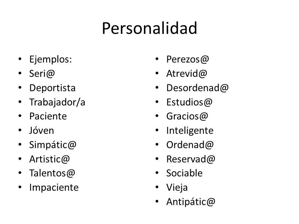 Personalidad Ejemplos: Seri@ Deportista Trabajador/a Paciente Jóven Simpátic@ Artistic@ Talentos@ Impaciente Perezos@ Atrevid@ Desordenad@ Estudios@ G