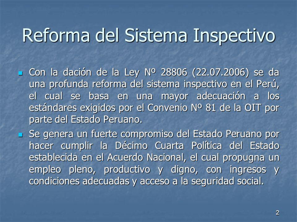 2 Reforma del Sistema Inspectivo Con la dación de la Ley Nº 28806 (22.07.2006) se da una profunda reforma del sistema inspectivo en el Perú, el cual s