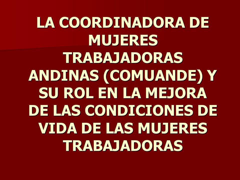 LA COORDINADORA DE MUJERES TRABAJADORAS ANDINAS (COMUANDE) Y SU ROL EN LA MEJORA DE LAS CONDICIONES DE VIDA DE LAS MUJERES TRABAJADORAS