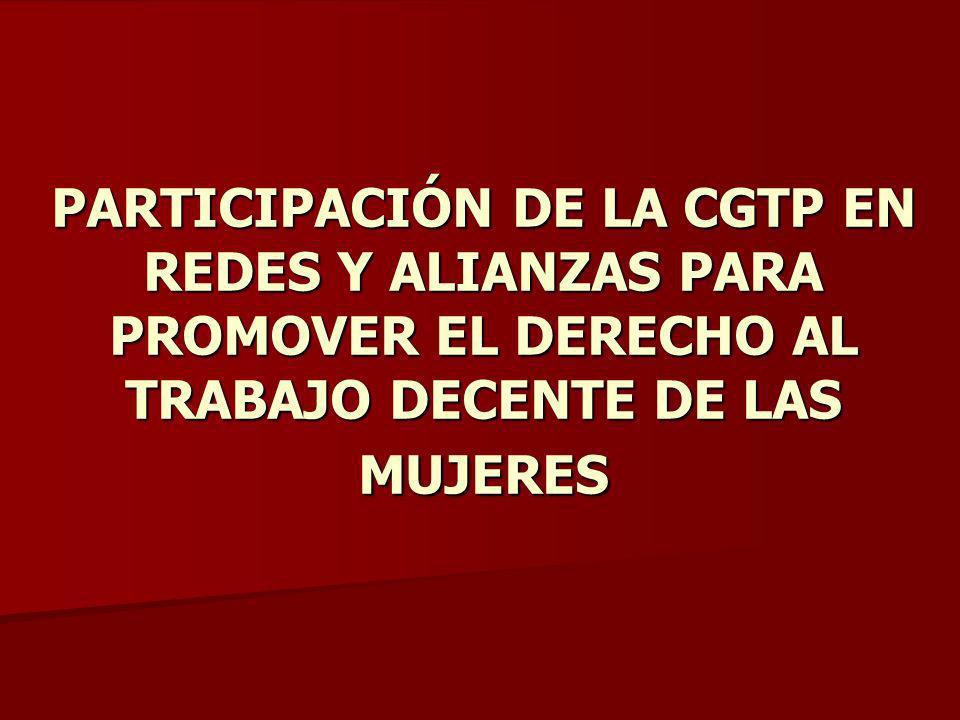 PARTICIPACIÓN DE LA CGTP EN REDES Y ALIANZAS PARA PROMOVER EL DERECHO AL TRABAJO DECENTE DE LAS MUJERES