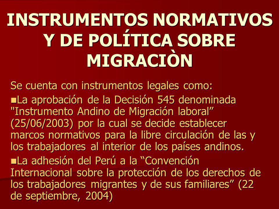 INSTRUMENTOS NORMATIVOS Y DE POLÍTICA SOBRE MIGRACIÒN Se cuenta con instrumentos legales como: La aprobación de la Decisión 545 denominada
