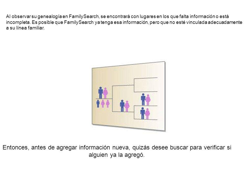 Al observar su genealogía en FamilySearch, se encontrará con lugares en los que falta información o está incompleta. Es posible que FamilySearch ya te