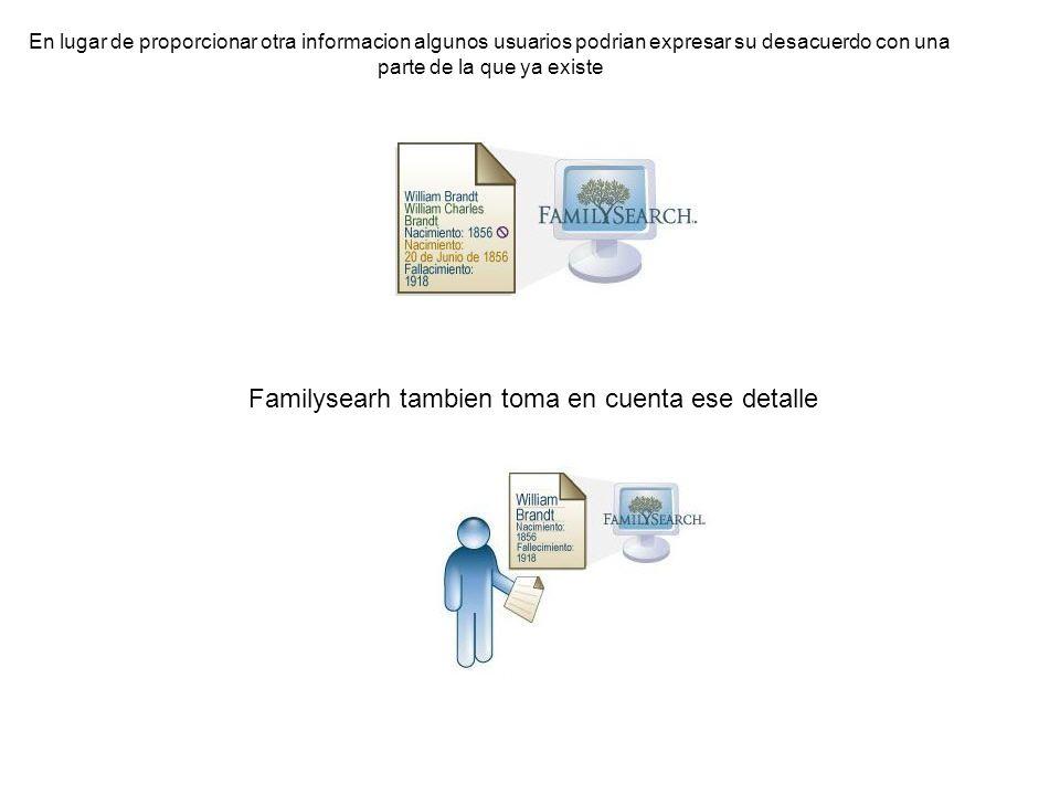 En lugar de proporcionar otra informacion algunos usuarios podrian expresar su desacuerdo con una parte de la que ya existe Familysearh tambien toma e