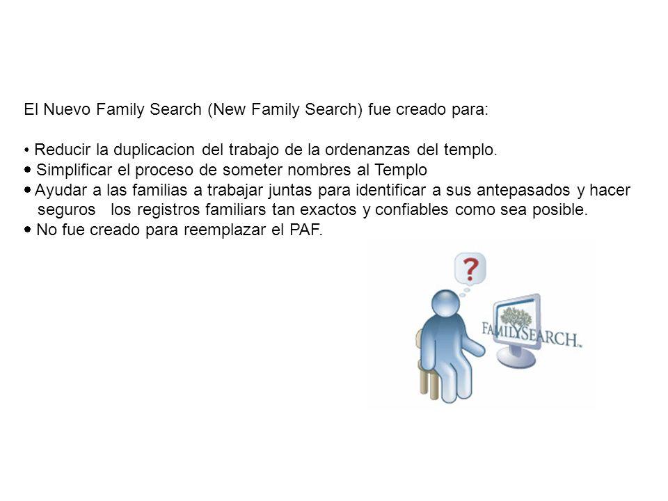El Nuevo Family Search (New Family Search) fue creado para: Reducir la duplicacion del trabajo de la ordenanzas del templo. Simplificar el proceso de