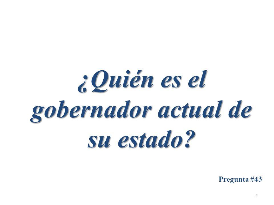 ¿Quién es el gobernador actual de su estado Pregunta #43 4