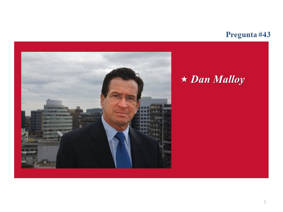 Dan Malloy Dan Malloy Pregunta #43 5