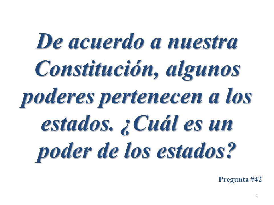 De acuerdo a nuestra Constitución, algunos poderes pertenecen a los estados.