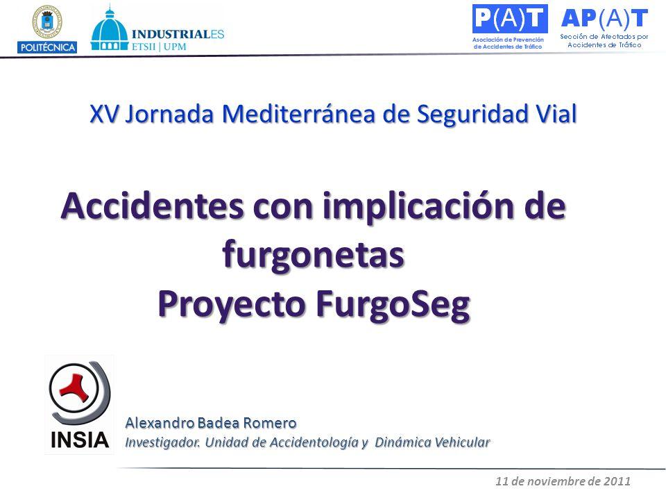 Accidentes con implicación de furgonetas Proyecto FurgoSeg XV Jornada Mediterránea de Seguridad Vial 11 de noviembre de 2011 Alexandro Badea Romero In