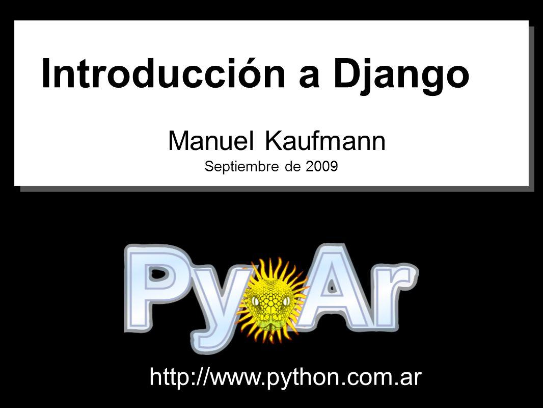 Introducción a Django Manuel Kaufmann Septiembre de 2009 http://www.python.com.ar