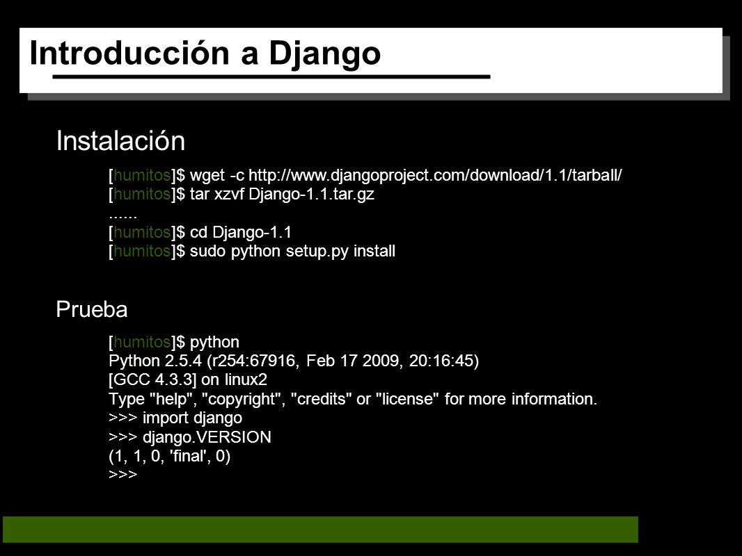 Introducción a Django Instalación [humitos]$ wget -c http://www.djangoproject.com/download/1.1/tarball/ [humitos]$ tar xzvf Django-1.1.tar.gz......