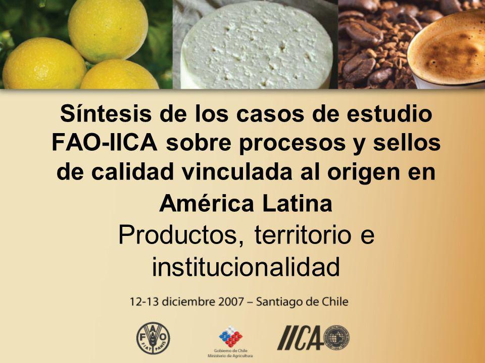 Síntesis de los casos de estudio FAO-IICA sobre procesos y sellos de calidad vinculada al origen en América Latina Productos, territorio e institucion