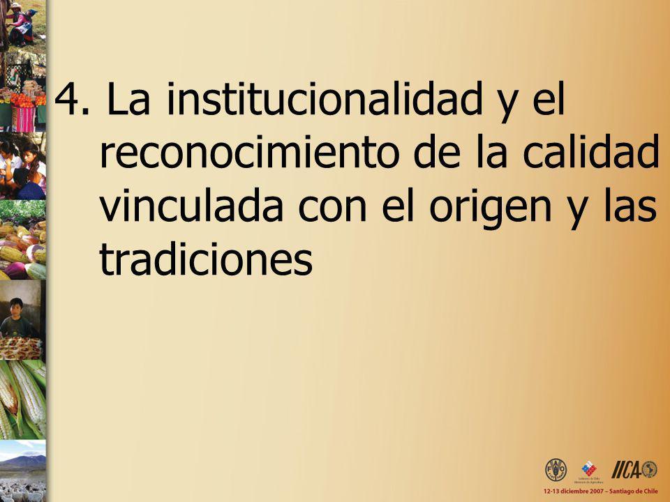 4. La institucionalidad y el reconocimiento de la calidad vinculada con el origen y las tradiciones