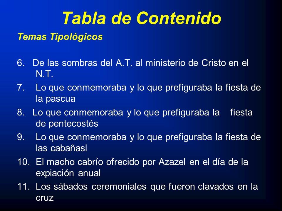 Tabla de Contenido Temas Tipológicos 6. De las sombras del A.T. al ministerio de Cristo en el N.T. 7.Lo que conmemoraba y lo que prefiguraba la fiesta
