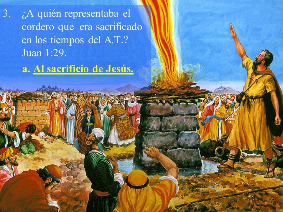 3.¿A quién representaba el cordero que era sacrificado en los tiempos del A.T.? Juan 1:29. a. Al sacrificio de Jesús.