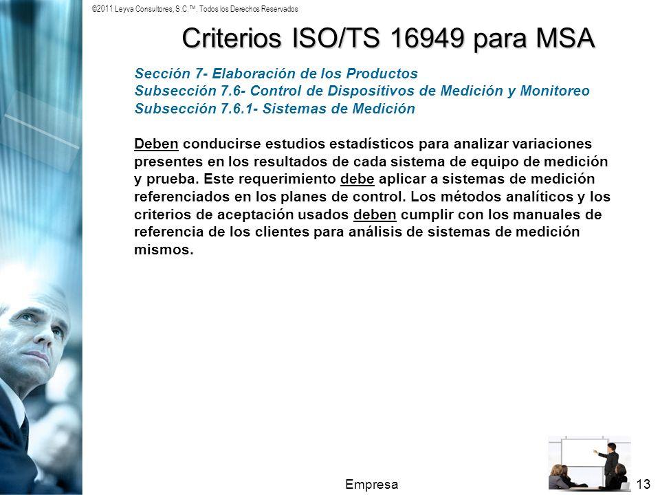 ©2011 Leyva Consultores, S.C.. Todos los Derechos Reservados Empresa13 Criterios ISO/TS 16949 para MSA Sección 7- Elaboración de los Productos Subsecc