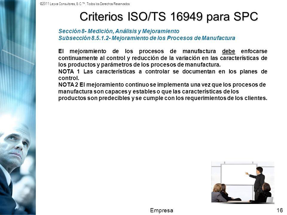 ©2011 Leyva Consultores, S.C.. Todos los Derechos Reservados Empresa16 Criterios ISO/TS 16949 para SPC Sección 8- Medición, Análisis y Mejoramiento Su