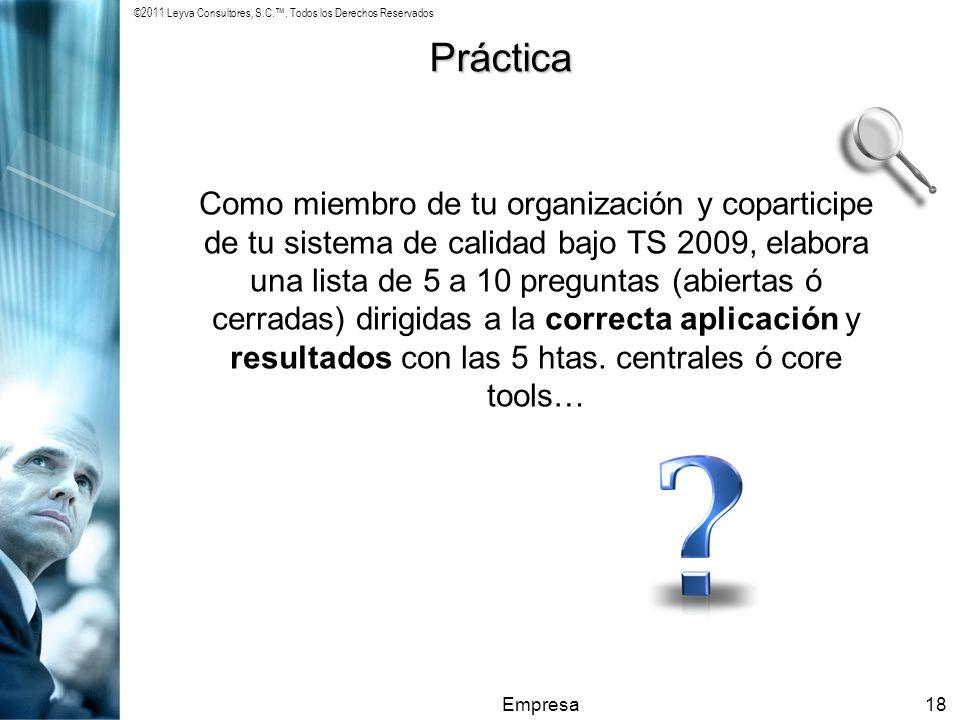 ©2011 Leyva Consultores, S.C.. Todos los Derechos Reservados Empresa18 Práctica Como miembro de tu organización y coparticipe de tu sistema de calidad
