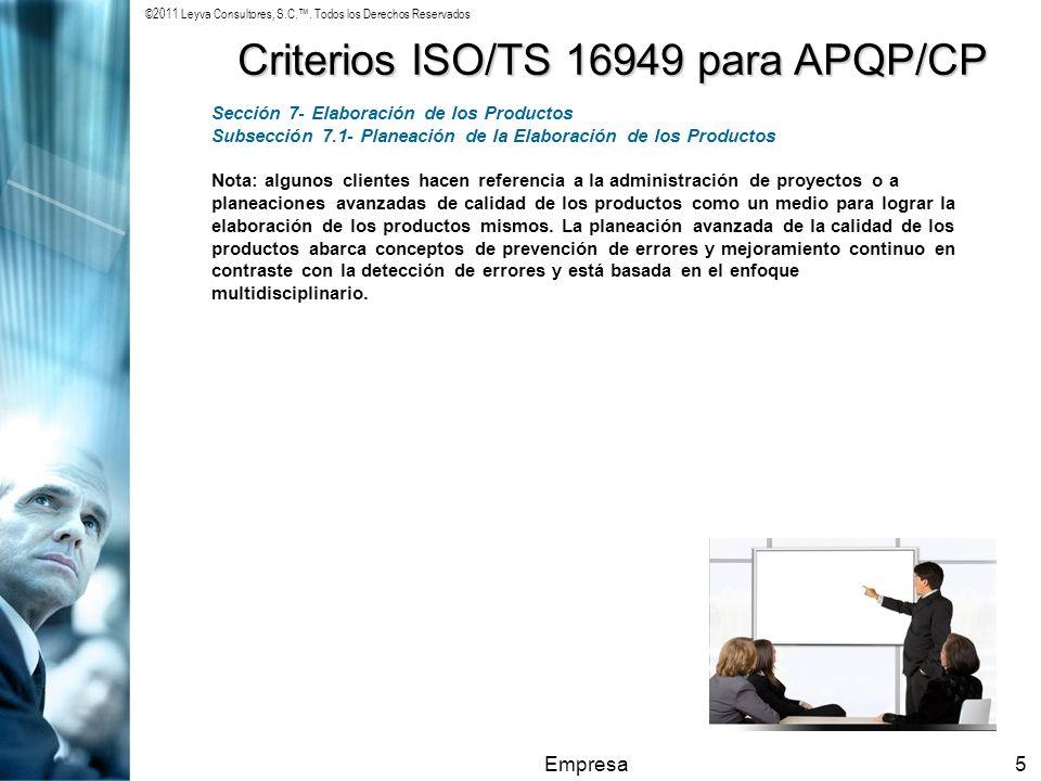 ©2011 Leyva Consultores, S.C.. Todos los Derechos Reservados Empresa5 Criterios ISO/TS 16949 para APQP/CP Sección 7- Elaboración de los Productos Subs
