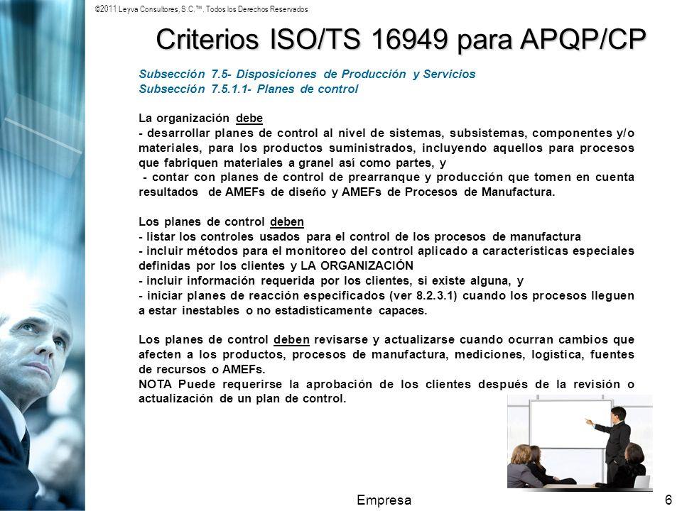 ©2011 Leyva Consultores, S.C.. Todos los Derechos Reservados Empresa6 Criterios ISO/TS 16949 para APQP/CP Subsección 7.5- Disposiciones de Producción