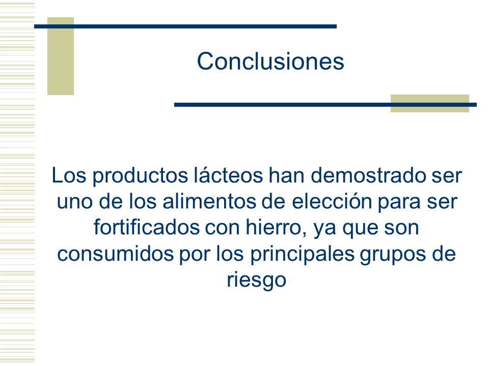 Los productos lácteos han demostrado ser uno de los alimentos de elección para ser fortificados con hierro, ya que son consumidos por los principales