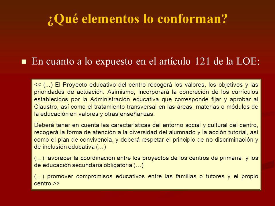 ¿Qué elementos lo conforman? En cuanto a lo expuesto en el artículo 121 de la LOE: << (...) El Proyecto educativo del centro recogerá los valores, los