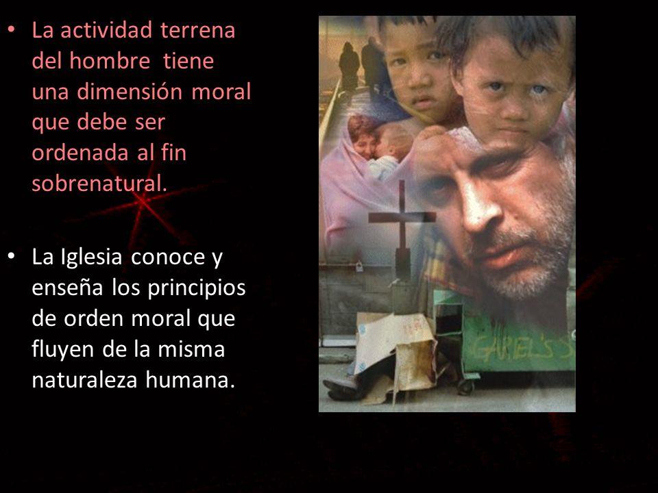 La actividad terrena del hombre tiene una dimensión moral que debe ser ordenada al fin sobrenatural. La actividad terrena del hombre tiene una dimensi