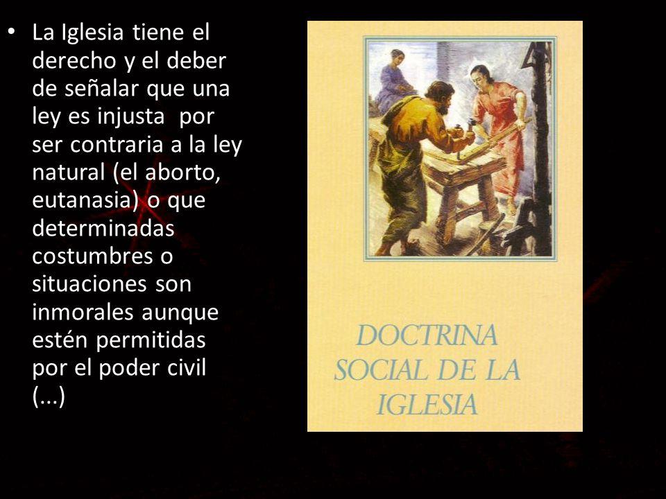 La Iglesia tiene el derecho y el deber de señalar que una ley es injusta por ser contraria a la ley natural (el aborto, eutanasia) o que determinadas