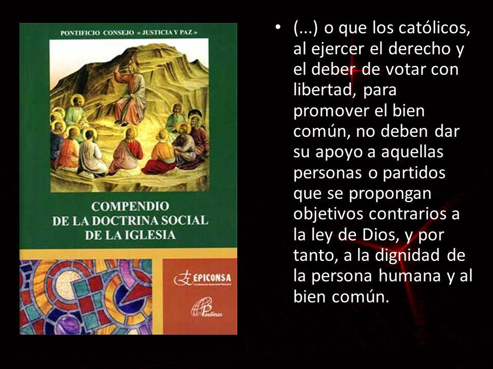 (...) o que los católicos, al ejercer el derecho y el deber de votar con libertad, para promover el bien común, no deben dar su apoyo a aquellas perso