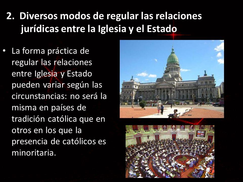 2. Diversos modos de regular las relaciones jurídicas entre la Iglesia y el Estado La forma práctica de regular las relaciones entre Iglesia y Estado