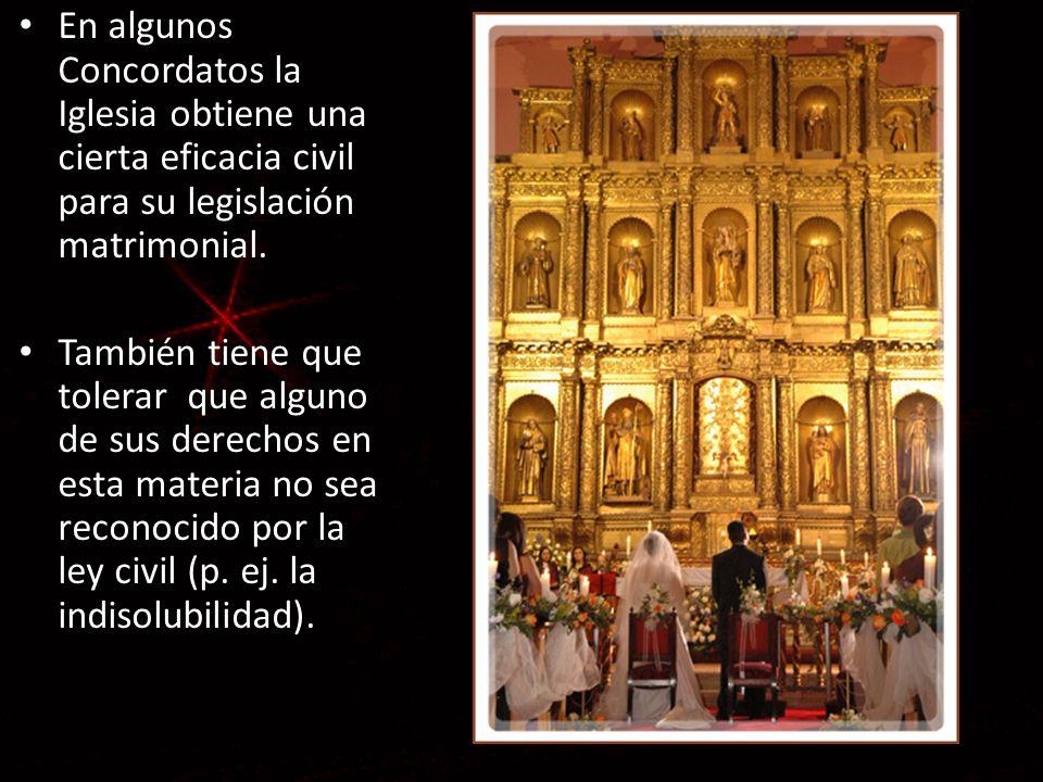 En algunos Concordatos la Iglesia obtiene una cierta eficacia civil para su legislación matrimonial. También tiene que tolerar que alguno de sus derec