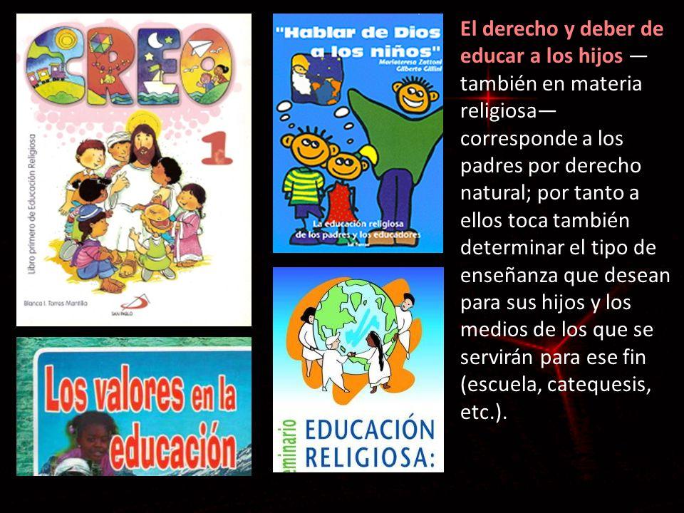 El derecho y deber de educar a los hijos El derecho y deber de educar a los hijos también en materia religiosa corresponde a los padres por derecho na