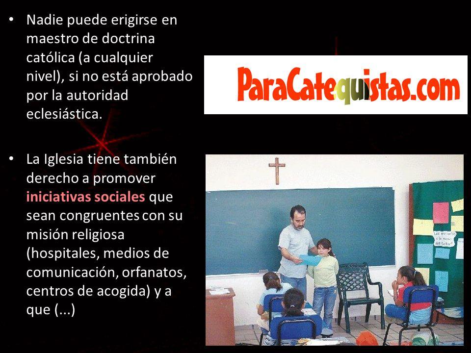 Nadie puede erigirse en maestro de doctrina católica (a cualquier nivel), si no está aprobado por la autoridad eclesiástica. iniciativas sociales La I
