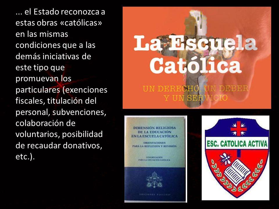 ... el Estado reconozca a estas obras «católicas» en las mismas condiciones que a las demás iniciativas de este tipo que promuevan los particulares (e